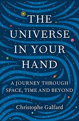 The Universe in Your Hand: A Journey Through Space, Ti... by Galfard, Christophe