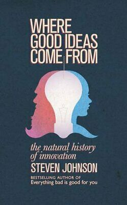 Where Good Ideas Come From: The Natural History o... by Johnson, Steven Hardback