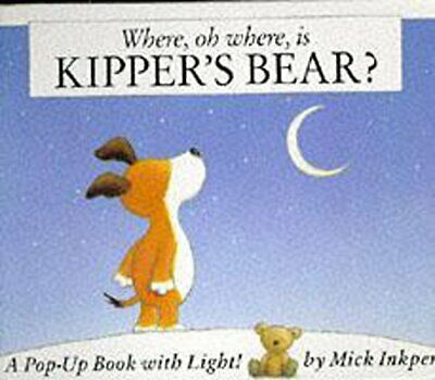 Where Oh Where Is Kipper's Bear?: Pop-Up Book with L... by Inkpen, Mick Hardback