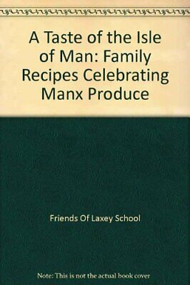 A Taste of the Isle of Man: Family Recipes ... by Friends Of Laxey Sch Paperback