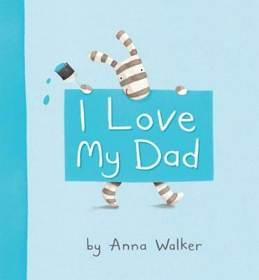 NEW I Love My Dad By Anna Walker Board Book Free Shipping