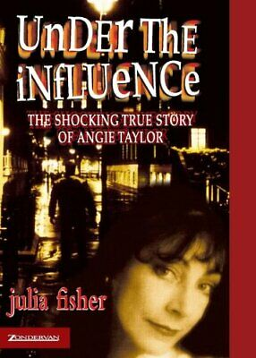 Under the Influence: The Shocking True Story of An... by Fisher, Julia Paperback