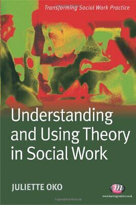 Understanding and Using Theory in Social Work by Oko, Juliette Paperback Book