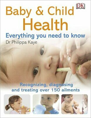 Baby & Child Health Everything You Need to Know (DK Pregnan... by Kaye, Philippa