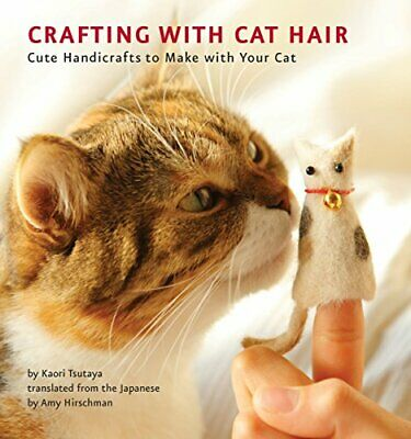 Crafting with Cat Hair: Cute Handicrafts to Make with Your Cat by Kaori Tsutaya