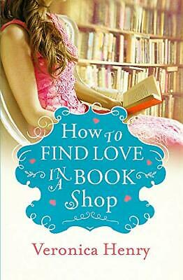 How to Find Love in a Book Shop by Henry, Veronica Book The Cheap Fast Free Post