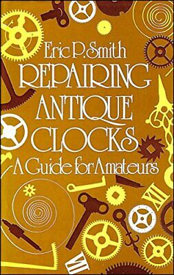 Repairing Antique Clocks: A Guide for Amateurs by Smith, Eric P. Hardback Book