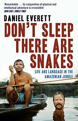 Don't Sleep, There are Snakes: Life and Language ... by Daniel Everett Paperback
