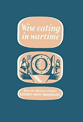 Wise Eating In Wartime (Ministry of Information) by Charles Hill Hardback Book