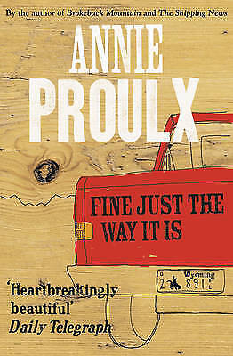 Fine Just the Way it is by Annie Proulx  (Paperback) New Book
