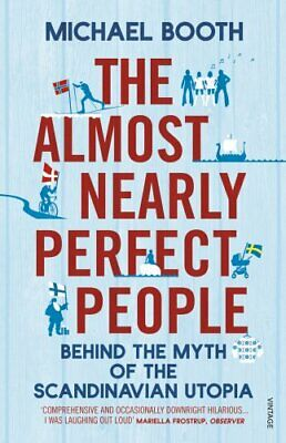 The Almost Nearly Perfect People: Behind the Myth of the Sc... by Booth, Michael
