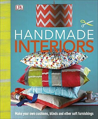 Handmade Interiors: Make Your Own Cushions, Blinds and Other Soft Furni... by DK