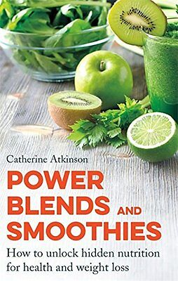 Power Blends and Smoothies: How to unlock hidden nutrition for weight loss and h