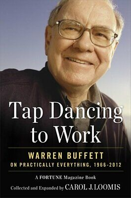 Tap Dancing to Work: Warren Buffett on Practically Everythin... by Loomis, Carol