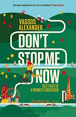 Don't Stop Me Now: 26.2 Tales of a Runner's Obsession by Alexander, Vassos Book