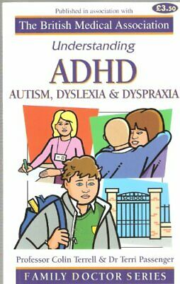ADHD Autism, Dyslexia and Dyspraxia (Understanding) by Colin Terrell 1903474124