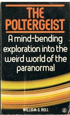 The Poltergeist. A Mind-Bending Exploration into the Weird ... by William G Roll