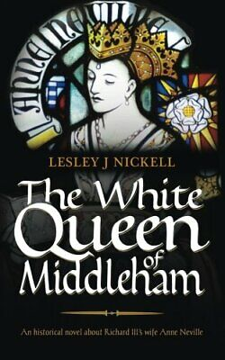 The White Queen of Middleham: An historical novel about ... by Nickell, Lesley J