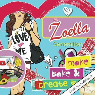 The Zoella Generation: make, bake & create: A girl's essen... by Rose, Christina