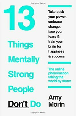 13 Things Mentally Strong People Don't Do: 13 Things Mentally S... by Morin, Amy