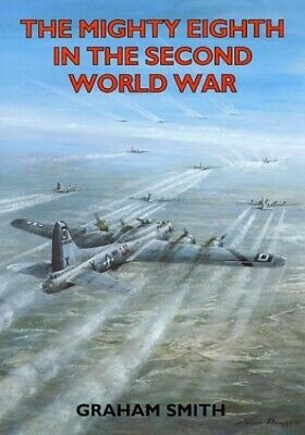 The Mighty Eighth in the Second World War (Aviatio... by Smith, Graham Paperback