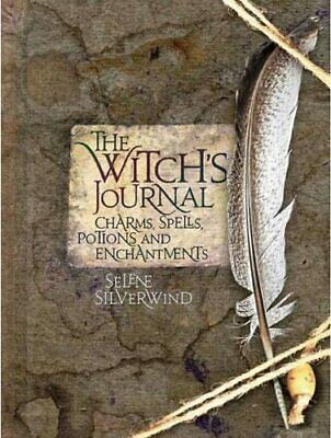 The Witch's Journal: Charms, Spells, Potions an... by Selene Silverwind Hardback