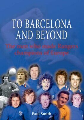 To Barcelona and Beyond: The Men Who Made Rangers C..., Smith, Dr. Paul Hardback