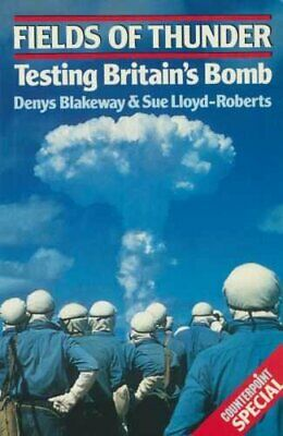 Fields of Thunder: Testing Britain's Bomb (Co... by Lloyd-Roberts, Sue Paperback