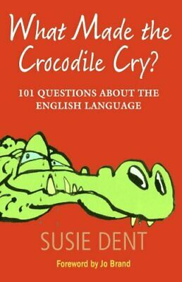 What Made The Crocodile Cry?: 101 Questions about th... by Dent, Susie Paperback