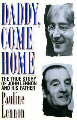 Daddy Come Home: True Story of John Lennon and H... by Lennon, Pauline Paperback