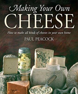 Making Your Own Cheese: How to Make All Kinds of C... by Peacock, Paul Paperback