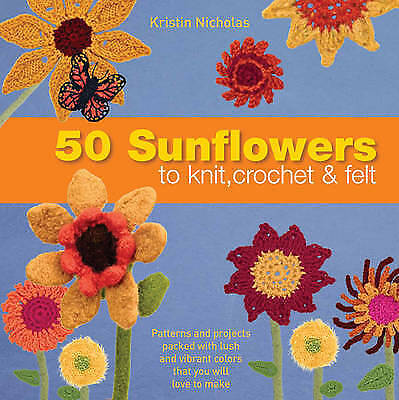 50 Sunflowers to Knit, Crochet and Felt by Kristin Nicholas (Paperback) New Book