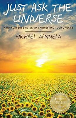 Just Ask the Universe: A No-Nonsense Guide to Manifesting... by Samuels, Michael