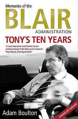 Tony's Ten Years: Memories of the Blair Administration by Adam Boulton - Book