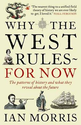 Why The West Rules ? For Now: The Patterns of History ... by Ian Morris Hardback