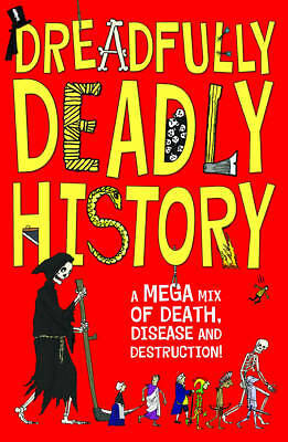 Dreadfully Deadly History: A Mega Mix of Death, Disease and Destruction! Book