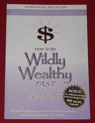 HOW TO BE WILDLY WEALTHY FAST ~ Sandy Forster ~ STEP-BY-STEP ATTRACT PROSPERITY