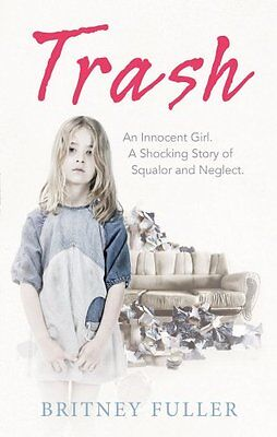 Trash: An Innocent Girl. A Shocking Story of Squalor and Neglect. By Britney Fu