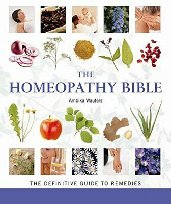 The Homeopathy Bible: The definitive guide to ho... by Wauters, Ambika Paperback