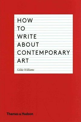 How to Write About Contemporary Art by Gilda Williams 9780500291573