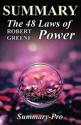 The 48 Laws of Power: Robert Greene --- Chapter by Chapter Summary by Summary...