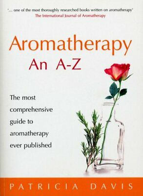 Aromatherapy An A-Z: The most comprehensive guid... by Davis, Patricia Paperback
