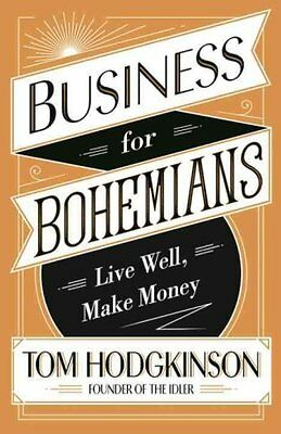 Business for Bohemians Live Well, Make Money by Tom Hodgkinson 9780241244791