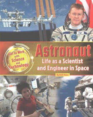 Astronaut: Life as a Scientist and Engineer in Space 2016 9781910549957