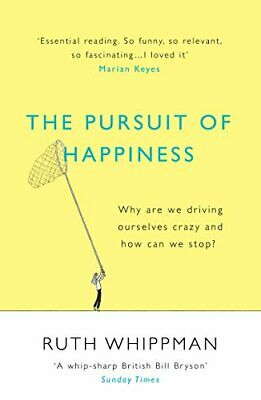 The Pursuit of Happiness: Why are we driving ourselves craz... by Whippman, Ruth