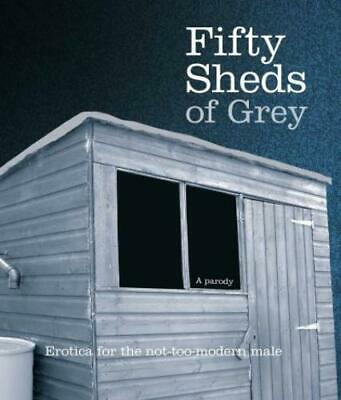 Fifty sheds of grey by C.T. Grey (Hardback)