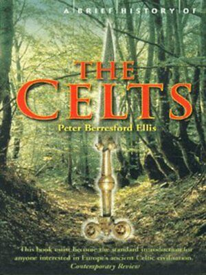 A brief history of the Celts by Peter Berresford Ellis (Paperback)