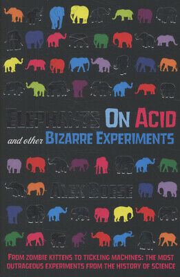 Elephants On Acid and Other Bizarre Experiments by Alex Boese (Paperback)