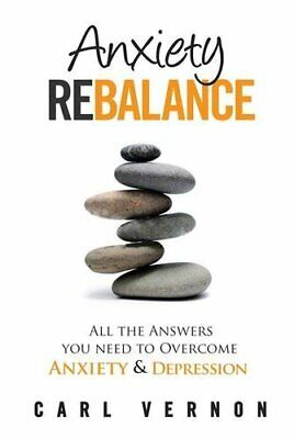 Anxiety Rebalance: All The Answers You Need to Overcome Anxiet... by Carl Vernom