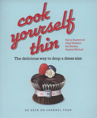 Cook yourself thin: the delicious way to drop a dress size by Harry Eastwood